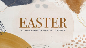 Easter Service @ Washington Baptist Church - Family Life Center